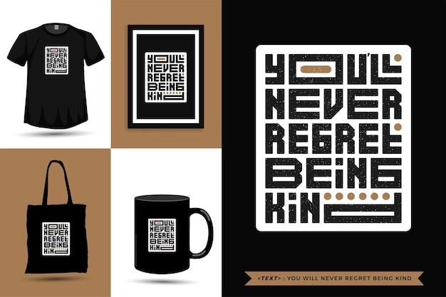 Maglietta ispirazione citazione tipografica non ti pentirai mai di essere gentile. modello di disegno verticale di caratteri tipografici