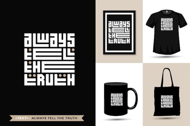 La maglietta con motivazione citazione tipografica dice sempre la verità per la stampa. lettering alla moda modello quadrato design verticale Vettore Premium