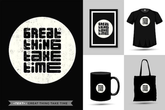 Tshirt motivazione citazione tipografica grande cosa richiede tempo per la stampa. lettering alla moda modello quadrato design verticale