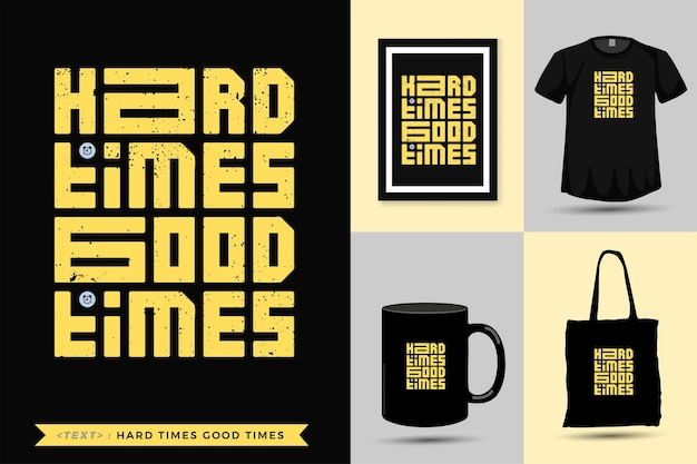 Tshirt motivazione citazione tipografica tempi duri bei tempi per la stampa. lettering alla moda modello quadrato design verticale