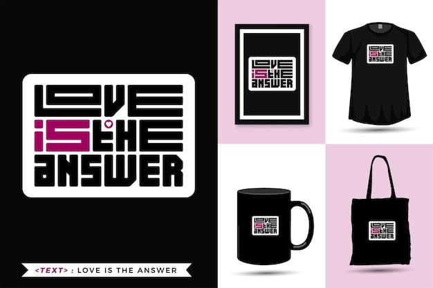 Motivazione citazione tipografica tshirt love è la risposta per la stampa. lettering alla moda modello quadrato design verticale