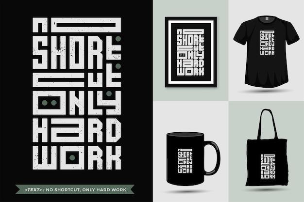 Tshirt motivazione citazione tipografica nessuna scorciatoia, solo duro lavoro per la stampa. lettering alla moda modello quadrato design verticale