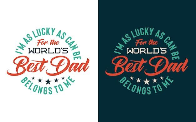 Design tipografico con messaggio sono fortunato come può essere per il miglior papà del mondo