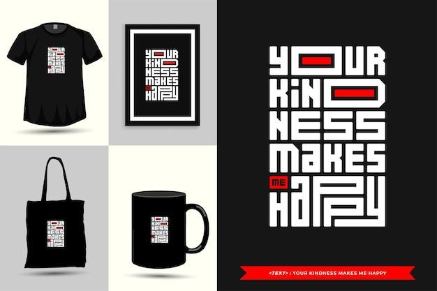 Maglietta motivazionale con citazione tipografica la tua gentilezza mi rende felice per la stampa. poster, tazza, borsa tote, abbigliamento e merce tipografica di design verticale con lettere tipografiche