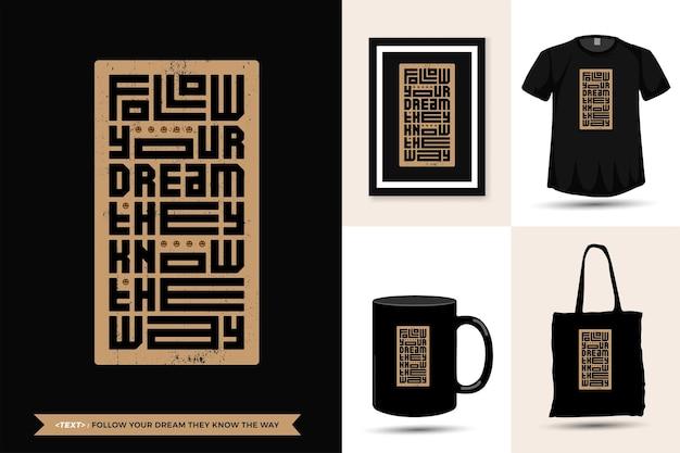 Tshirt motivazione citazione tipografia segui il tuo sogno conoscono la strada per la stampa. modello di disegno verticale lettering tipografico alla moda