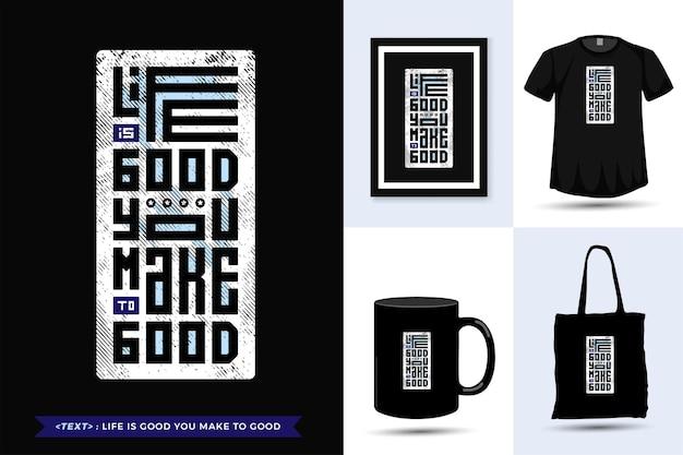 Tipografia citazione motivazione la vita della maglietta è buona, la rendi buona per la stampa. modello di disegno verticale lettering tipografico alla moda