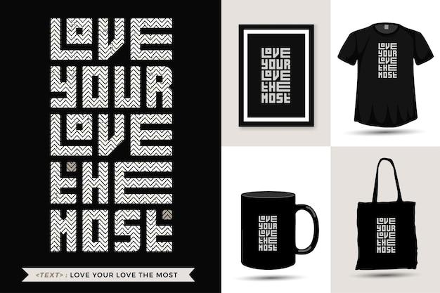 La maglietta di motivazione di citazione di tipografia ama di più il tuo amore per la stampa. modello di disegno verticale lettering tipografico alla moda