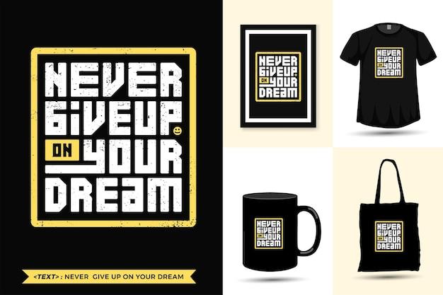 La maglietta di motivazione di citazione di tipografia non rinunciare mai al tuo sogno per la stampa. modello di disegno verticale lettering tipografico alla moda