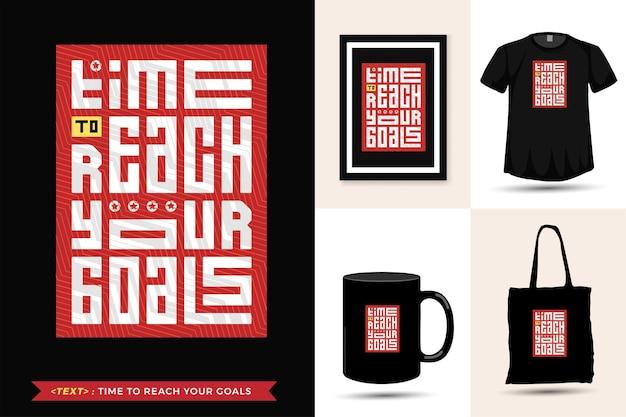 Tipografia citazione motivazione tshirt tempo per raggiungere i tuoi obiettivi per la stampa. modello di disegno verticale lettering tipografico alla moda