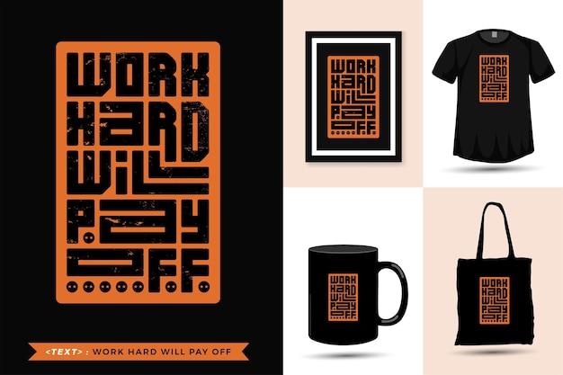 Tshirt motivazione citazione tipografia lavorare duro pagherà per la stampa. modello di disegno verticale lettering tipografico alla moda