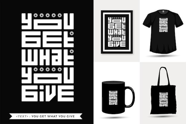 Tshirt motivazione citazione tipografia ottieni ciò che dai per la stampa. modello di disegno verticale lettering tipografico alla moda