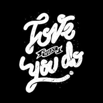 La motivazione di citazione del testo di tipografia ama quello che fai design della maglietta di arte grafica dell'illustrazione
