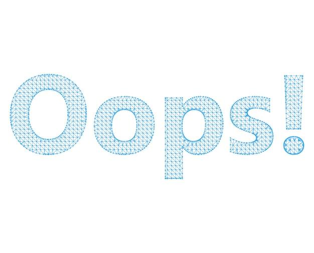 Illustrazione vettoriale l'iscrizione - oops. reticolo molecolare. maglia strutturale di poligoni su sfondo bianco. la mano tiene la parola