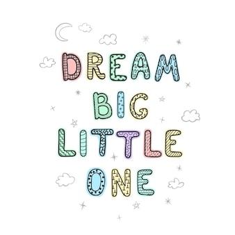 Illustrazione vettoriale con scritte disegnate a mano - sogna in grande piccolo. design tipografico colorato in stile scandinavo per cartoline, striscioni, stampa di t-shirt, inviti, biglietti di auguri, poster