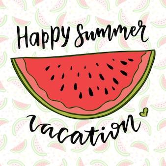 Vector lettering. illustrazione vettoriale di anguria. vacanza estiva felice. frase di ispirazione per la decorazione. stampa con frutta estiva disegnata a mano