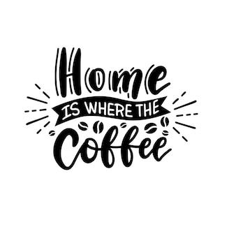 Manifesto di tipografia di vettore con citazione scritta la casa è dove il caffè