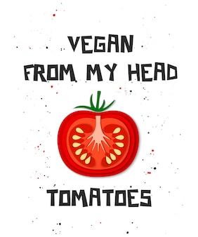 Vegano dalla mia testa pomodori