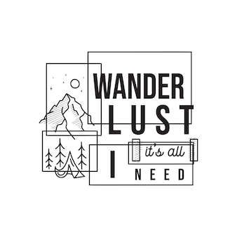 Progettazione dell'illustrazione dell'emblema del logo di avventura di campeggio dell'annata. etichetta per esterni con tenda, scena di montagna e testo - wanderlust è tutto ciò di cui ho bisogno. insolito adesivo in stile lineare. vettore di riserva.