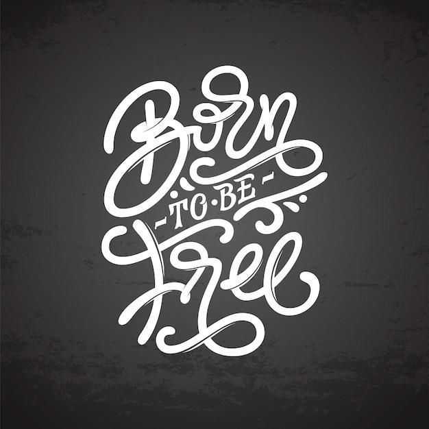 Lettering vintage born to be free su sfondo grigio scuro. tipografia per stampa, t-shirt, felpe, poster, disegni di tatuaggi, copertine di quaderni e album da disegno. illustrazione.