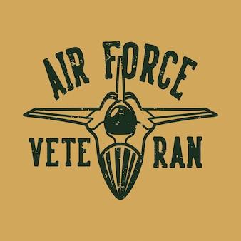Vintage slogan tipografia veterano dell'aeronautica per il design della maglietta