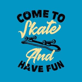 La tipografia con slogan vintage viene a pattinare e divertirsi per il design della maglietta