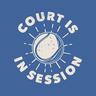 Il tribunale di tipografia con slogan vintage è in sessione per il design della maglietta