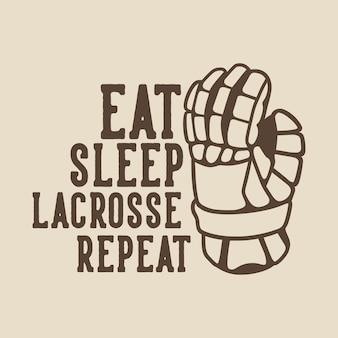 La tipografia di slogan vintage mangia la ripetizione di lacrosse del sonno