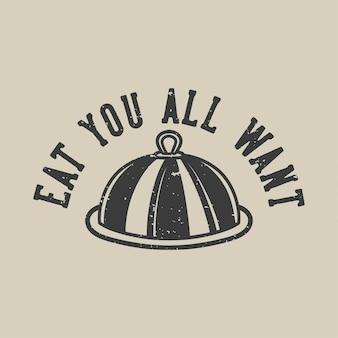 La tipografia con slogan vintage mangia tutto ciò che desideri per il design della maglietta