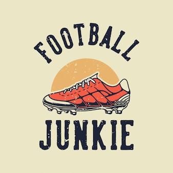 Drogato di calcio tipografia slogan vintage