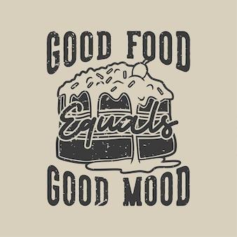 Tipografia con slogan vintage, buon cibo equivale a buon umore per il design della maglietta