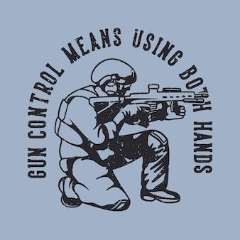 Il controllo della pistola tipografica con slogan vintage significa usare entrambe le mani per il design della maglietta