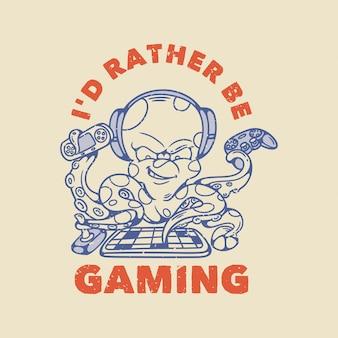 Tipografia di slogan vintage preferirei giocare a un polpo