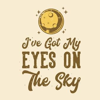 Tipografia di slogan vintage ho gli occhi puntati sul cielo per il design della maglietta