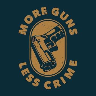 Tipografia di slogan vintage più pistole meno crimine per il design della maglietta
