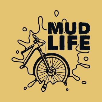 Slogan vintage tipografia mud life per il design di t-shirt