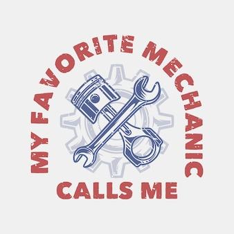 Tipografia di slogan vintage il mio meccanico preferito mi chiama per il design della maglietta