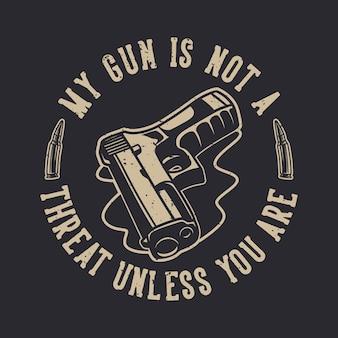 La tipografia di slogan vintage la mia pistola non è una minaccia a meno che tu non lo sia
