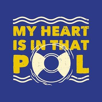 Tipografia di slogan vintage il mio cuore è in quella piscina Vettore Premium