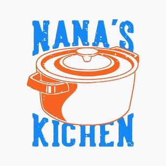 Tipografia con slogan vintage la cucina di nana per il design della maglietta