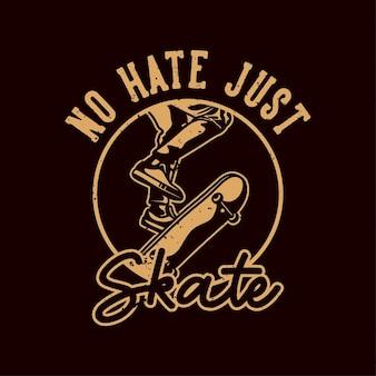 Tipografia con slogan vintage no hate, basta pattinare per il design della maglietta
