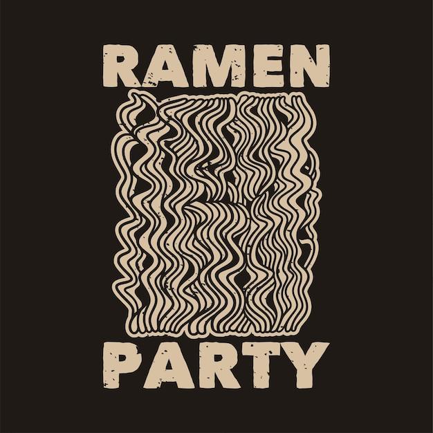 Slogan vintage tipografia ramen party per il design di t-shirt