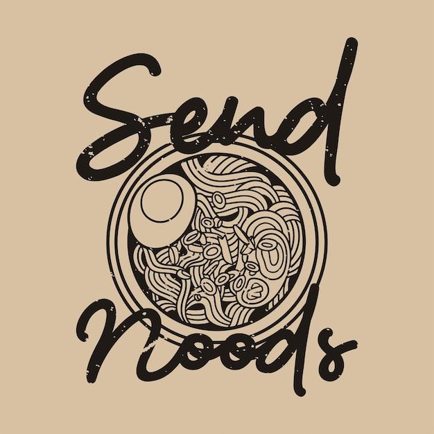 La tipografia con slogan vintage invia noods per il design della maglietta