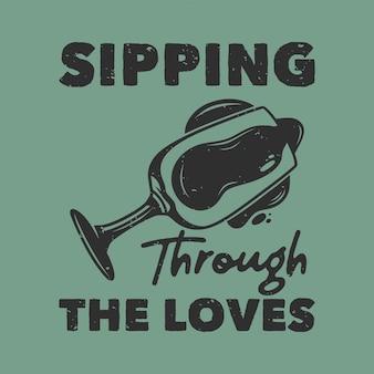 Tipografia con slogan vintage che sorseggia per la maglietta disegna gli amori