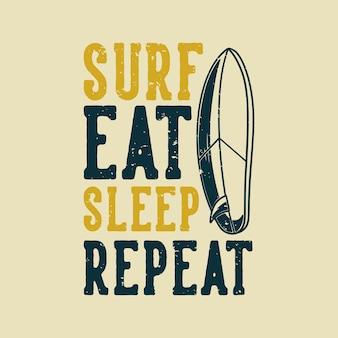 Slogan vintage tipografia surf mangia sonno ripeti