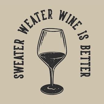 Vintage slogan tipografia maglione weater vino è meglio per il design della maglietta