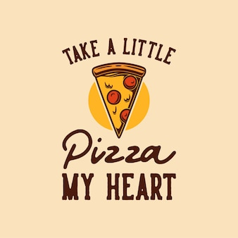 Tipografia di slogan vintage prendi una piccola pizza il mio cuore per il design della maglietta