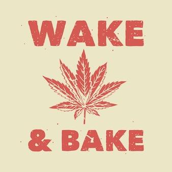 Tipografia slogan vintage wake & bake per t-shirt
