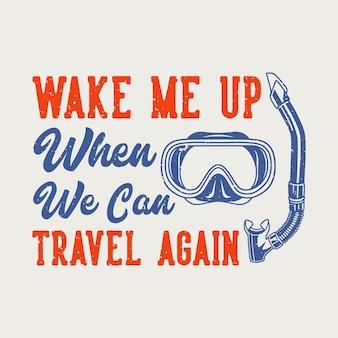 La tipografia con slogan vintage svegliami quando possiamo viaggiare di nuovo per il design della maglietta