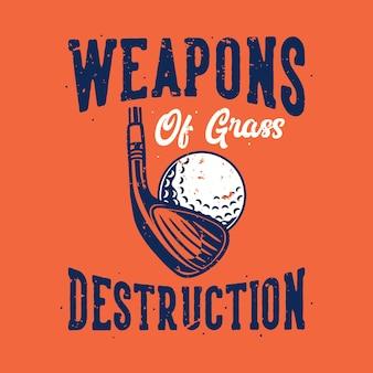 Tipografia con slogan vintage armi di distruzione dell'erba