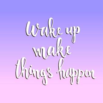 Svegliati e sii favoloso. poster di tipografia disegnati a mano.